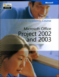 Microsoft Official Academic Course: Microsoft Office Project 2002and 2003 - Microsoft