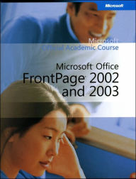 Microsoft Official Academic Course: Microsoft Office FrontPage2002 and 2003 - Microsoft Official Academic Course