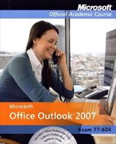 Microsoft Office Outlook 2007, with Student CD-ROM and Six-Month Office Trial CD-ROM: Exam 77-604 - MOAC (Microsoft Official Academic Course) / Course, Microsoft Official Academic / Microsoft Official Academic Course