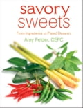 Savory Sweets: From Ingredients to Plated Desserts - Amy Felder CEPC