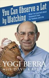 You Can Observe a Lot by Watching: What I've Learned about Teamwork from the Yankees and Life - Berra, Yogi / Kaplan, Dave H.