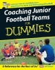 Coaching Junior Football Teams For Dummies - The National Alliance for Youth Sports; James Heller; Greg Bach