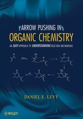 Arrow Pushing in Organic Chemistry: An Easy Approach to Understanding Reaction Mechanisms - Levy, Daniel E.