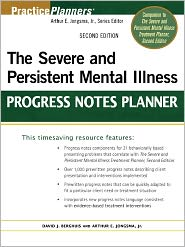 The Severe and Persistent Mental Illness Progress Notes Planner - Arthur E. Jongsma, David J. Berghuis