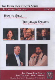 How to Speak: Lecture Tips from Patrick Winston and Technically Speaking: Making Complex Matters Simple, The Derek Bok Center Series On College Teaching, Disc 5 - Harvard University