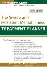 The Severe and Persistent Mental Illness Treatment Planner, with DSM-5 Updates, 2nd Edition - Arthur E. Jongsma Jr., Timothy J. Bruce, David J. Berghuis