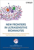 New Frontiers in Ultrasensitive Bioanalysis: Advanced Analytical Chemistry Applications in Nanobiotechnology, Single Molecule Detection, and Single Ce - Xiao-Hong Nancy Xu PhD
