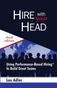 Hire with Your Head: Using Performance-Based Hiring to Build Great Teams