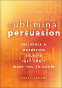 Dave Lakhani: Subliminal Persuasion