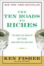The Ten Roads to Riches: The Ways the Wealthy Got There (and How You Can Too!) - Fisher, Ken / Hoffmans, Lara