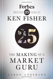 The Making of a Market Guru: Forbes Presents 25 Years of Ken Fisher - Anderson, Aaron