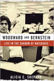 Woodward and Bernstein: Life in the Shadow of Watergate - Alicia C. Shepard