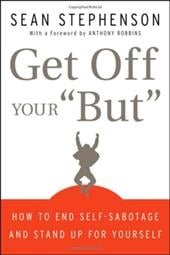 "Get Off Your ""But"": How to End Self-Sabotage and Stand Up for Yourself - Stephenson, Sean / Robbins, Anthony"