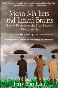 Mean Markets and Lizard Brains: How to Profit from the New Science of Irrationality - Terry Burnham