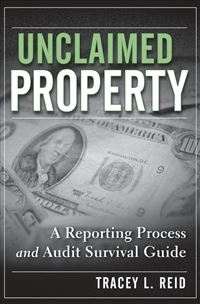 Unclaimed Property: A Reporting Process And Audit Survival Guide - Tracey L. Reid