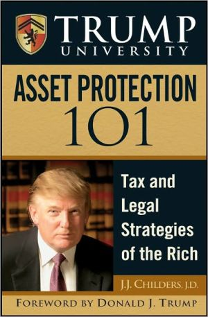 Trump University Asset Protection 101: Tax and Legal Strategies of the Rich - J.J. Childers, Foreword by Donald J. Trump