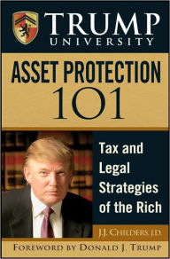 Trump University Asset Protection 101: Tax and Legal Strategies of the Rich - J. J. Childers