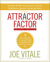 The Attractor Factor: 5 Easy Steps for Creating Wealth (or Anything Else) From the Inside Out - Joe Vitale