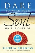 Dare to Wear Your Soul on the Outside - Gloria J. Burgess