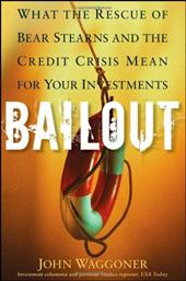 Bailout: What the Rescue of Bear Stearns and the Credit Crisis Mean for Your Investments - Waggoner, John M.