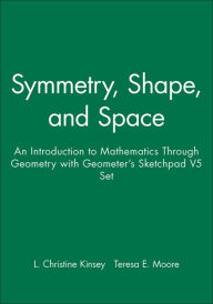 Symmetry, Shape, and Space: An Introduction to Mathematics Through Geometry with Geometer's Sketchpad V5 Set - L. Christine Kinsey