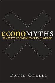 Economyths: Ten Ways Economics Gets It Wrong - David Orrell
