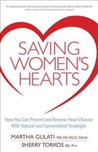 Saving Women's Hearts: How You Can Prevent and Reverse Heart Disease With Natural and Conventional Strategies - Martha Gulati,Sherry Torkos