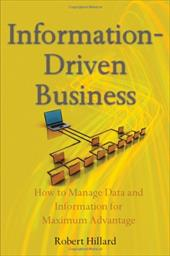 Information-Driven Business: How to Manage Data and Information for Maximum Advantage - Hillard, Robert