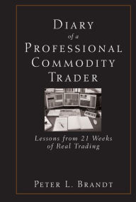 Diary of a Professional Commodity Trader: Lessons from 21 Weeks of Real Trading - Peter L. Brandt