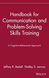 Handbook for Communication and Problem-Solving Skills Training: A Cognitive-Behavioral Approach - Jeffrey R. Bedell