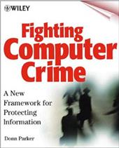 Fighting Computer Crime: A New Framework for Protecting Information - Parker, Donn / Parker, Marilyn Ed.