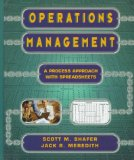 Operations Management: A Process Approach with Spreadsheets: A Conceptual, Process-based Approach with Integrated Problems and Spreadsheets - M. Shafer, Scott and Jack R. Meredith