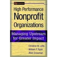 High Performance Nonprofit Organizations : Managing Upstream for Greater Impact - Letts, Christine W.; Ryan, William P.; Grossman, Allen