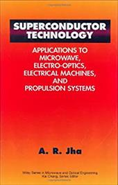 Superconductor Technology: Applications to Microwave, Electro-Optics, Electrical Machines, and Propulsion Systems - Jha, A. R., PH.D. / Jha