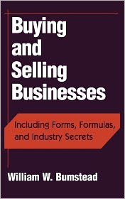 Buying and Selling Businesses: Including Forms, Formulas, and Industry Secrets - William W. Bumstead, George D. Abraham