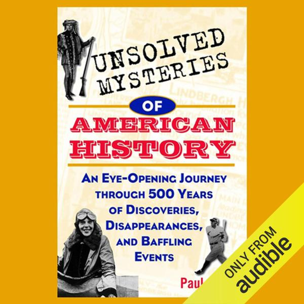 Unsolved Mysteries of American History: An Eye-Opening Journey through 500 Years of Discoveries, Disappearances, and Baffling..., Hörbuch, Digital, 1, 391min - Paul Aron
