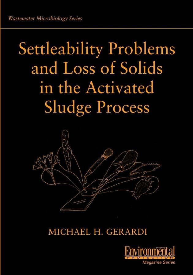Settleability Problems and Loss of Solids in the Activated Sludge Process - Michael H. Gerardi