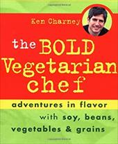 The Bold Vegetarian Chef: Adventures in Flavor with Soy, Beans, Vegetables, and Grains - Charney, Ken