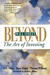 Beyond Wall Street: The Art of Investing - Mintz, Steven L. / Dakin, Dana / Willison, Thomas