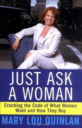 Just Ask a Woman: Cracking the Code of What Women Want and How They Buy - Quinlan, Mary Lou
