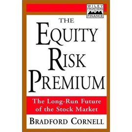 The Equity Risk Premium: The Long-Run Future of the Stock Market - Bradford Cornell