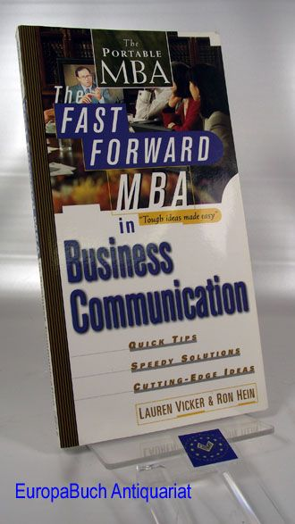 The Fast Forward MBA in Business Communication: Quick Tips, Speedy Solutions, Cutting-Edge Ideas - Vicker, Lauren and Ron Hein