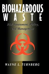 Biohazardous Waste: Risk Assessment, Policy, and Management - Turnberg, Wayne L. / Tunrberg, Wayne L. / Turnberg