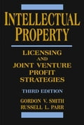 Intellectual Property: Licensing and Joint Venture Profit Strategies - Gordon V. Smith