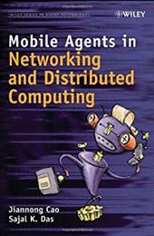 Mobile Agents in Networking and Distributed Computing - Cao, Jiannong / Das, Sajal K.