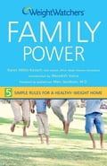 Weight Watchers Family Power: 5 Simple Rules for a Healthy-Weight Home - Weight Watchers