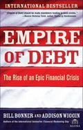 Empire of Debt: The Rise of an Epic Financial Crisis - William Bonner