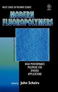 Modern Fluoropolymers: High Performance Polymers for Diverse Applications - John Scheirs