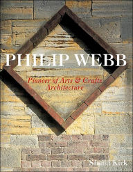Philip Webb: The Father of Arts and Crafts Architecture - Sheila Kirk