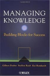 Managing Knowledge: Building Blocks for Success - Probst, Gilbert / Doughty, Howard A. / Raub, Steffen